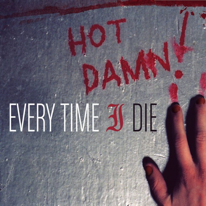 16: Every Time I Die – Hot Damn!